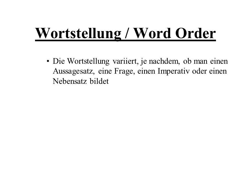 Wortstellung / Word Order Die Wortstellung variiert, je nachdem, ob man einen Aussagesatz, eine Frage, einen Imperativ oder einen Nebensatz bildet