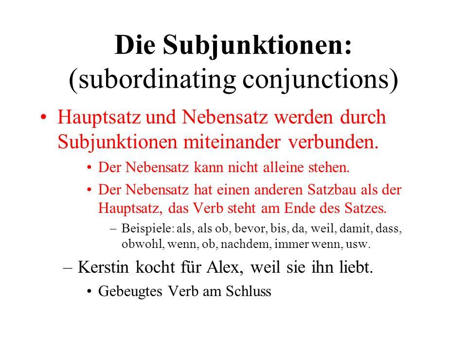 Die Subjunktionen: (subordinating conjunctions) Hauptsatz und Nebensatz werden durch Subjunktionen miteinander verbunden.