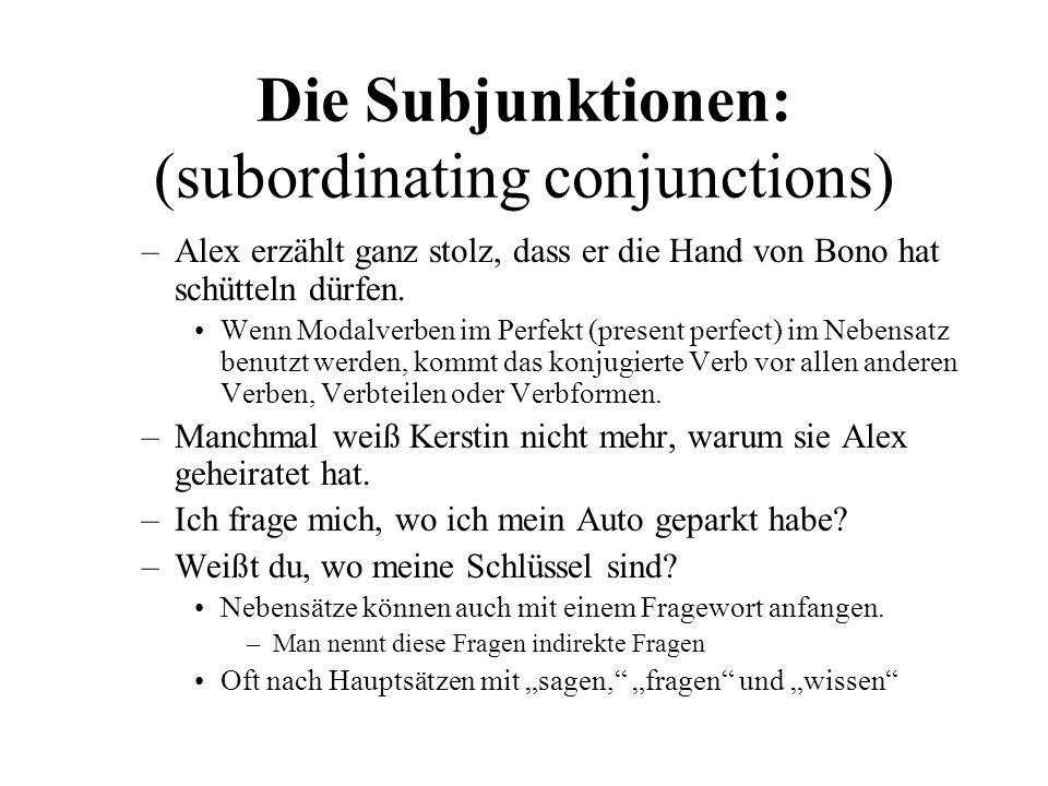 Die Subjunktionen: (subordinating conjunctions) –Alex erzählt ganz stolz, dass er die Hand von Bono hat schütteln dürfen.