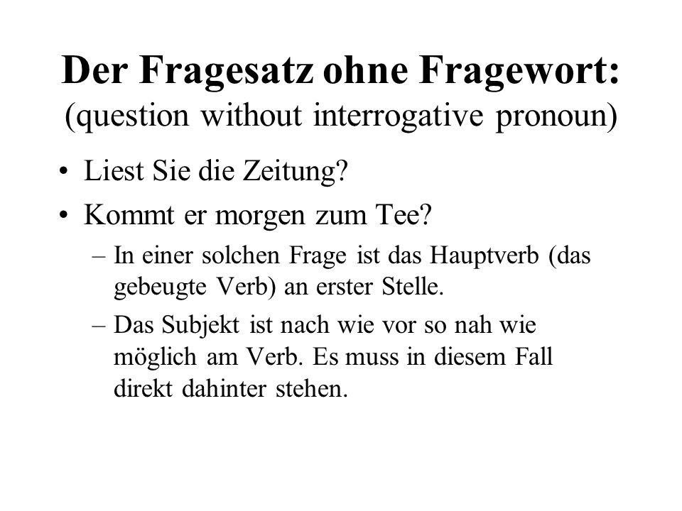 Der Fragesatz ohne Fragewort: (question without interrogative pronoun) Liest Sie die Zeitung.