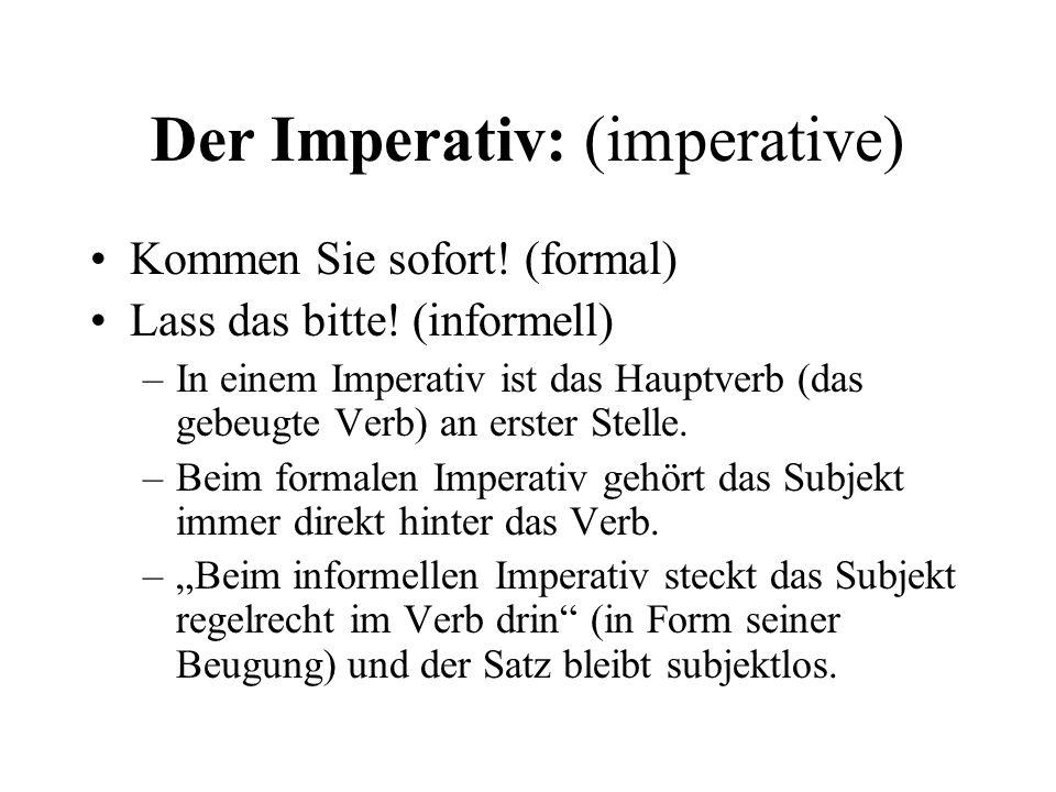 Der Imperativ: (imperative) Kommen Sie sofort.(formal) Lass das bitte.