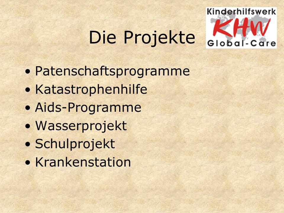 Die Projekte Patenschaftsprogramme Katastrophenhilfe Aids-Programme Wasserprojekt Schulprojekt Krankenstation