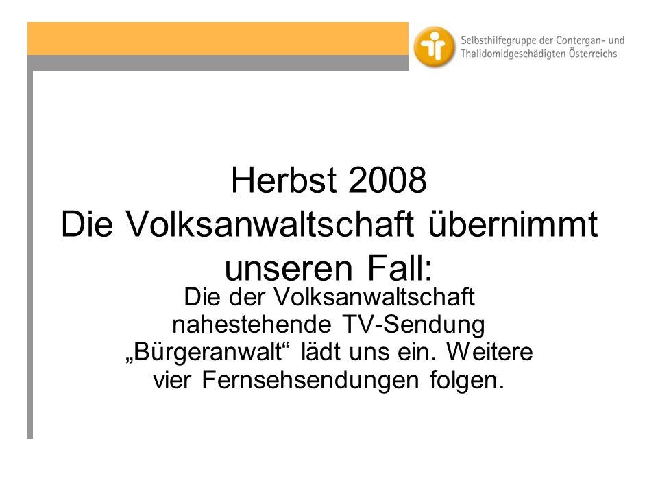 Herbst 2008 Die Volksanwaltschaft übernimmt unseren Fall: Die der Volksanwaltschaft nahestehende TV-Sendung Bürgeranwalt lädt uns ein.