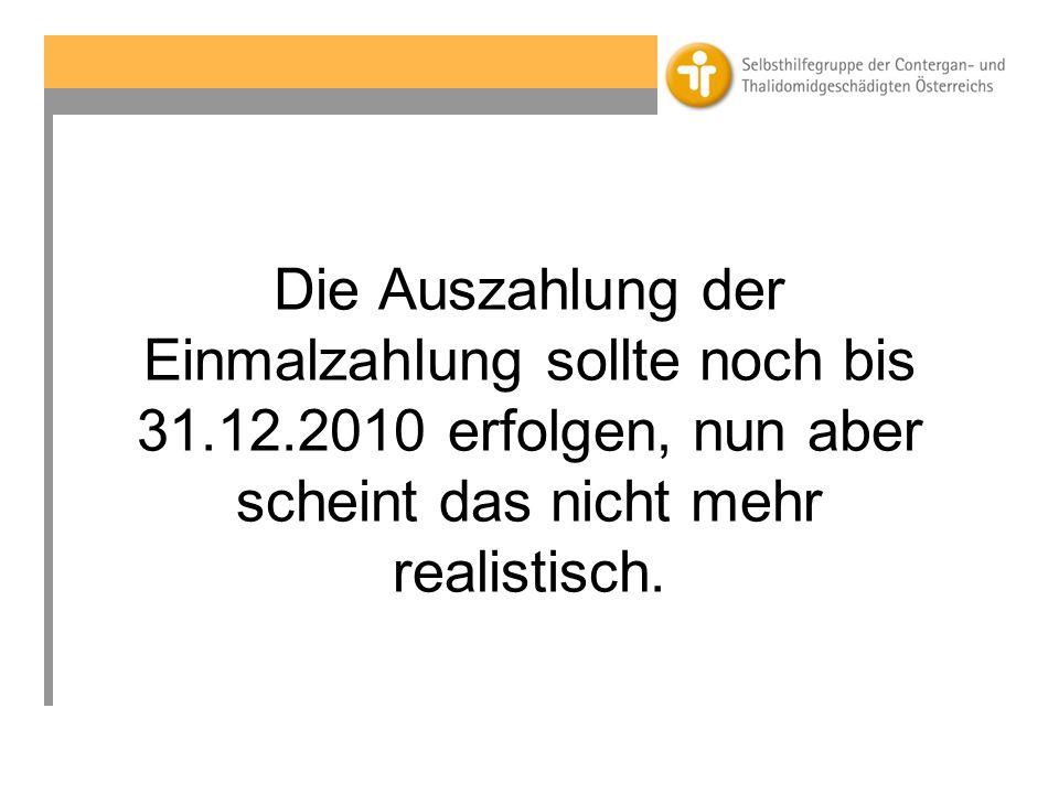 Die Auszahlung der Einmalzahlung sollte noch bis 31.12.2010 erfolgen, nun aber scheint das nicht mehr realistisch.