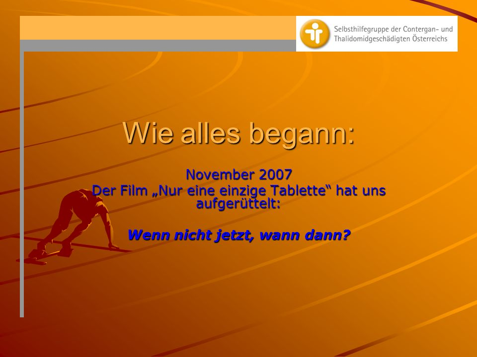 Wie alles begann: November 2007 Der Film Nur eine einzige Tablette hat uns aufgerüttelt: Wenn nicht jetzt, wann dann?
