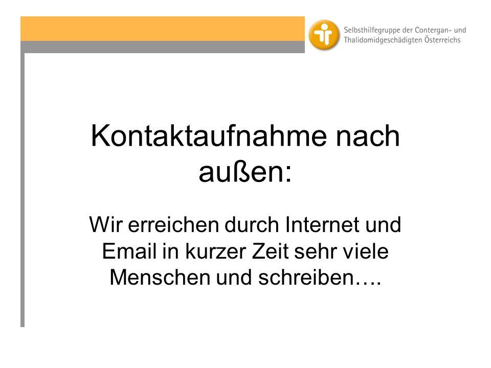 Kontaktaufnahme nach außen: Wir erreichen durch Internet und Email in kurzer Zeit sehr viele Menschen und schreiben….