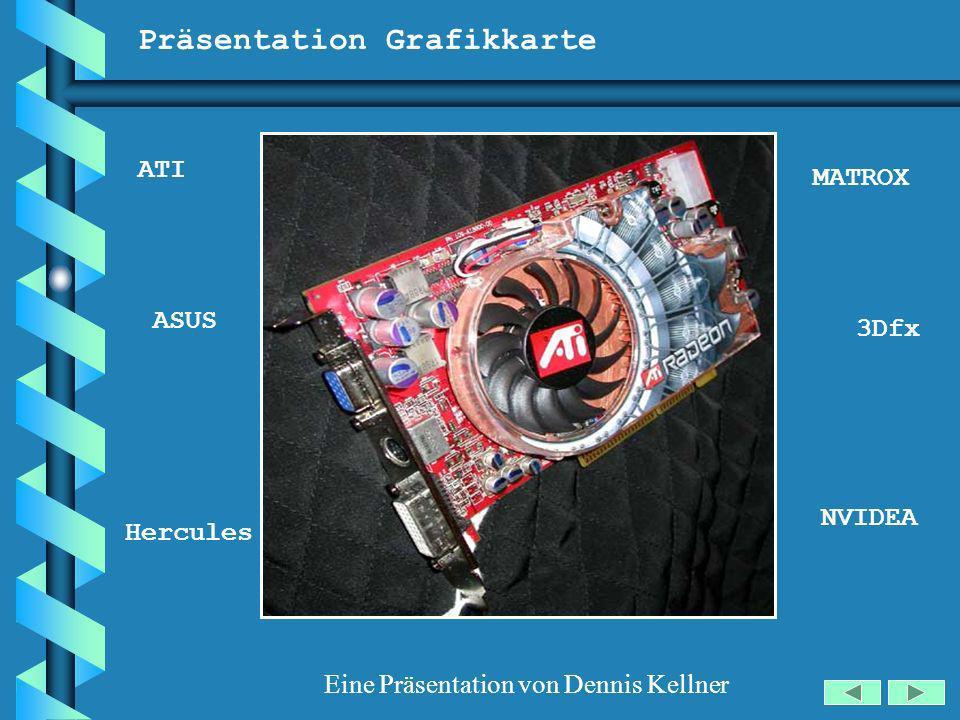 Präsentation Grafikkarte Eine Präsentation von Dennis Kellner ATI NVIDEA ASUS MATROX Hercules 3Dfx