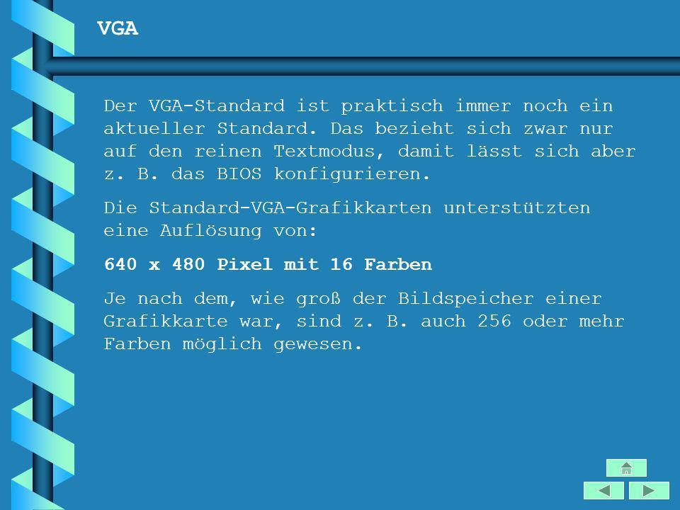 VGA Der VGA-Standard ist praktisch immer noch ein aktueller Standard. Das bezieht sich zwar nur auf den reinen Textmodus, damit lässt sich aber z. B.
