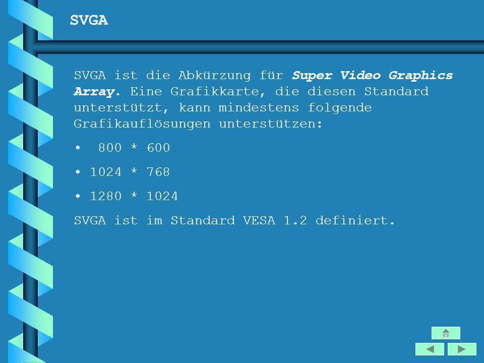 SVGA SVGA ist die Abkürzung für Super Video Graphics Array. Eine Grafikkarte, die diesen Standard unterstützt, kann mindestens folgende Grafikauflösun