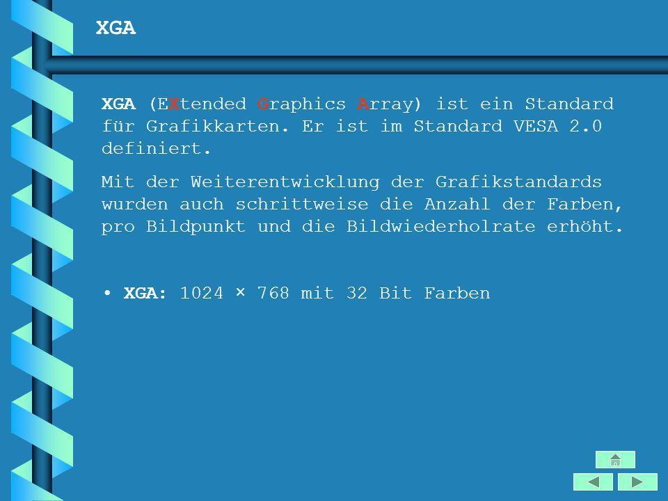 XGA XGA (EXtended Graphics Array) ist ein Standard für Grafikkarten. Er ist im Standard VESA 2.0 definiert. Mit der Weiterentwicklung der Grafikstanda
