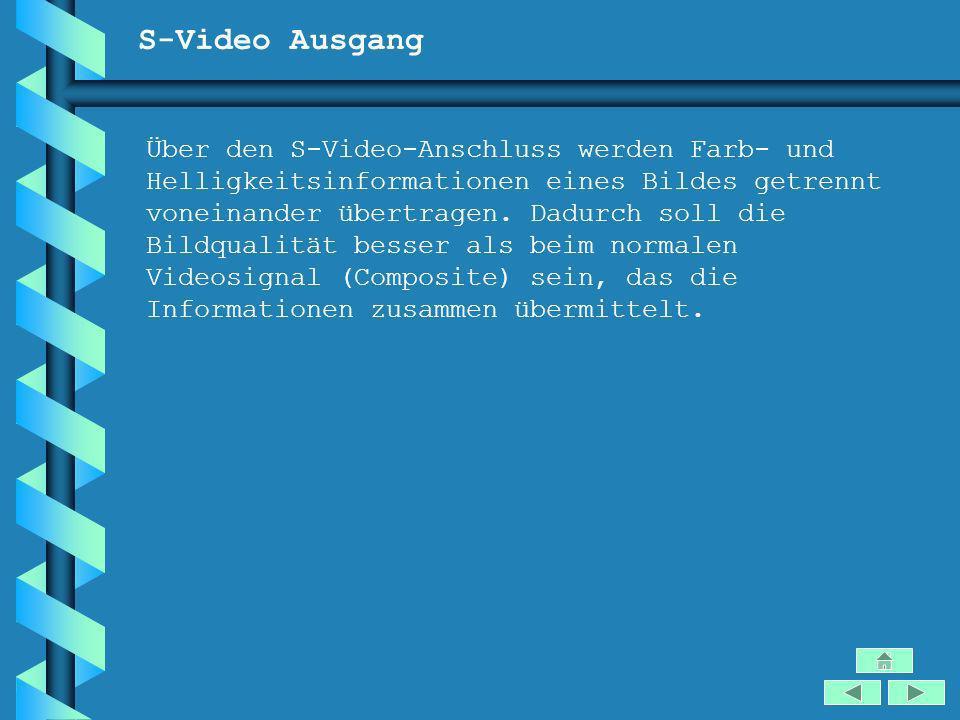 S-Video Ausgang Über den S-Video-Anschluss werden Farb- und Helligkeitsinformationen eines Bildes getrennt voneinander übertragen. Dadurch soll die Bi