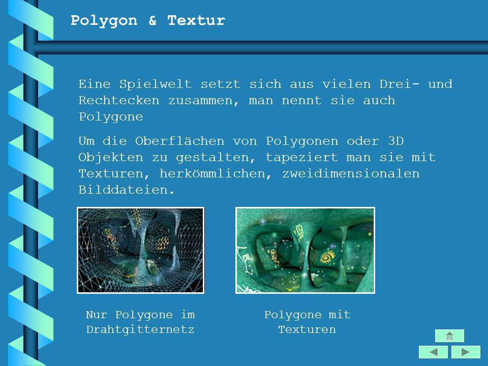 Polygon & Textur Eine Spielwelt setzt sich aus vielen Drei- und Rechtecken zusammen, man nennt sie auch Polygone Um die Oberflächen von Polygonen oder