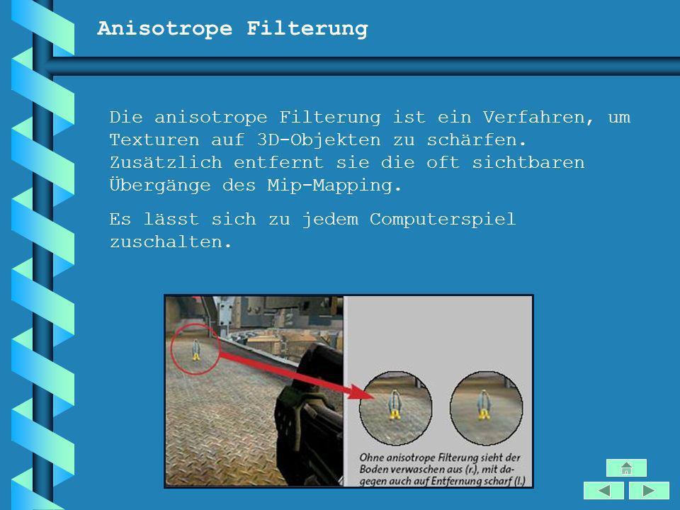 Anisotrope Filterung Die anisotrope Filterung ist ein Verfahren, um Texturen auf 3D-Objekten zu schärfen. Zusätzlich entfernt sie die oft sichtbaren Ü