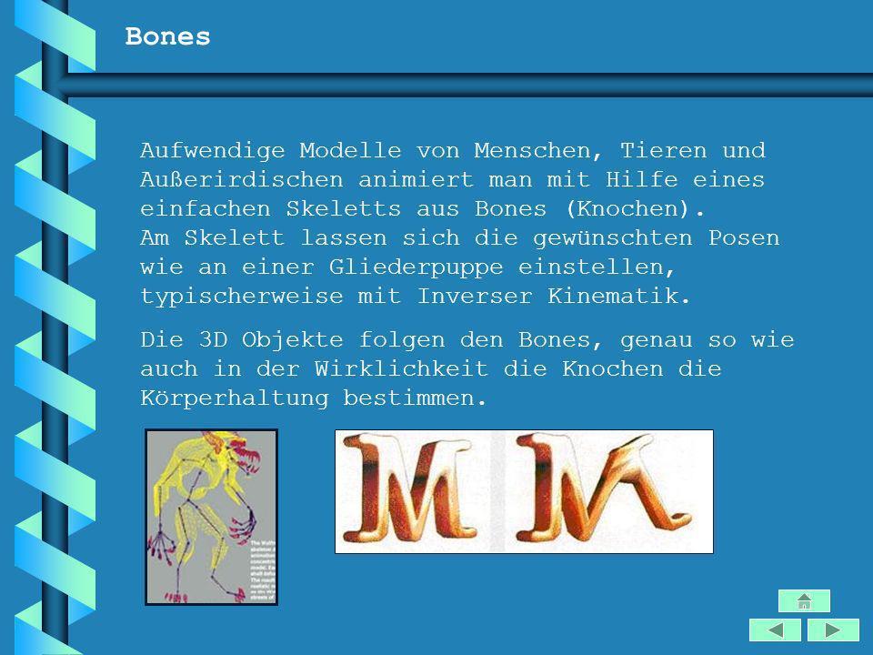Bones Aufwendige Modelle von Menschen, Tieren und Außerirdischen animiert man mit Hilfe eines einfachen Skeletts aus Bones (Knochen). Am Skelett lasse