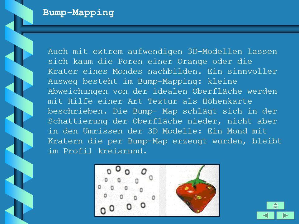 Bump-Mapping Auch mit extrem aufwendigen 3D-Modellen lassen sich kaum die Poren einer Orange oder die Krater eines Mondes nachbilden. Ein sinnvoller A