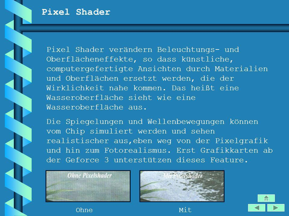 Pixel Shader Pixel Shader verändern Beleuchtungs- und Oberflächeneffekte, so dass künstliche, computergefertigte Ansichten durch Materialien und Oberf