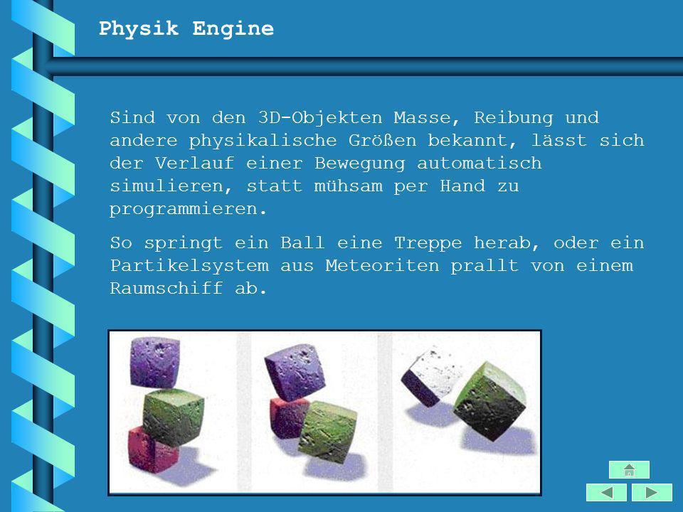 Physik Engine Sind von den 3D-Objekten Masse, Reibung und andere physikalische Größen bekannt, lässt sich der Verlauf einer Bewegung automatisch simul