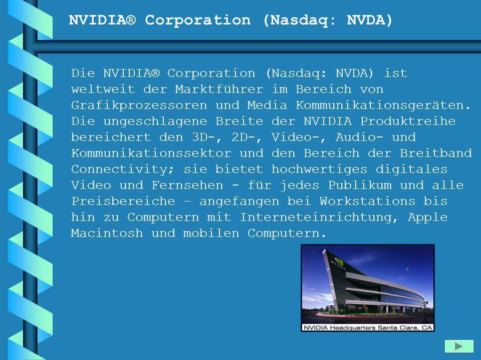 NVIDIA® Corporation (Nasdaq: NVDA) Die NVIDIA® Corporation (Nasdaq: NVDA) ist weltweit der Marktführer im Bereich von Grafikprozessoren und Media Komm