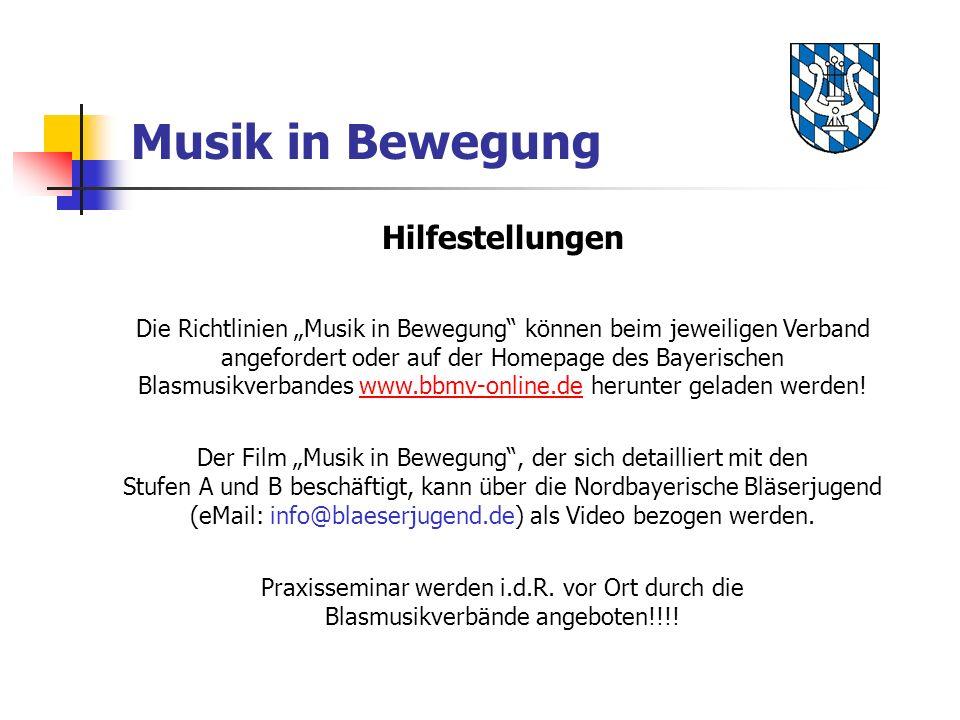 Musik in Bewegung Hilfestellungen Die Richtlinien Musik in Bewegung können beim jeweiligen Verband angefordert oder auf der Homepage des Bayerischen Blasmusikverbandes www.bbmv-online.de herunter geladen werden!www.bbmv-online.de Der Film Musik in Bewegung, der sich detailliert mit den Stufen A und B beschäftigt, kann über die Nordbayerische Bläserjugend (eMail: info@blaeserjugend.de) als Video bezogen werden.