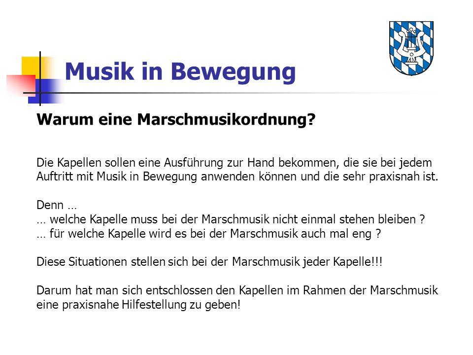 Musik in Bewegung Warum eine Marschmusikordnung? Die Kapellen sollen eine Ausführung zur Hand bekommen, die sie bei jedem Auftritt mit Musik in Bewegu