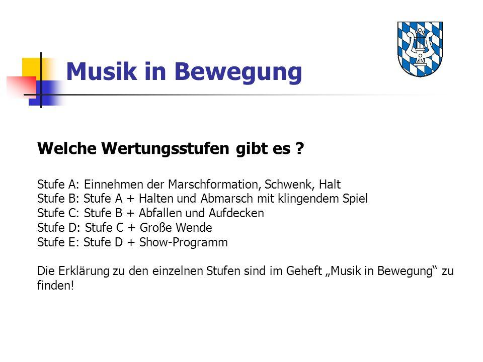 Musik in Bewegung Welche Wertungsstufen gibt es ? Stufe A: Einnehmen der Marschformation, Schwenk, Halt Stufe B: Stufe A + Halten und Abmarsch mit kli