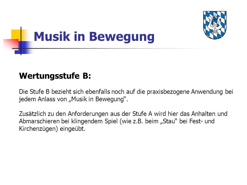 Musik in Bewegung Wertungsstufe B: Die Stufe B bezieht sich ebenfalls noch auf die praxisbezogene Anwendung bei jedem Anlass von Musik in Bewegung. Zu