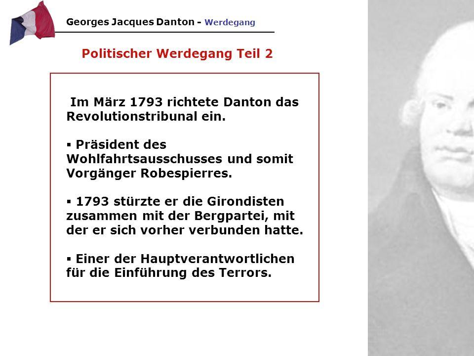 Fall und Tod Danton kehrt nach Paris zurück Entschlossen den Terror abzuschaffen Er greift die Regierung an Robespierre verhindert seine Verhaftung, versucht Danton auf seine Seite zu ziehen Danton soll verhaftet werden, kann fliehen, tut es aber nicht Danton und Freunde werden verhaftet Danton wird von der Verhandlung ausgeschlossen Hinrichtung Georges Jacques Danton - Werdegang