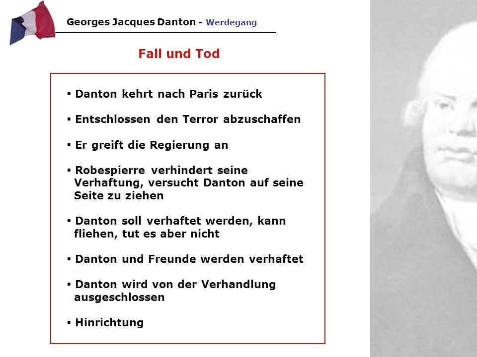 Georges Jacques Danton - Charakterisierung Danton war ein überzeugender Redner und Entertainer Meine Herren, um unsere Feinde zu besiegen, brauchen wir Wagemut und nochmals Wagemut, immer wieder Wagemut und dann wird Frankreich gerettet werden.