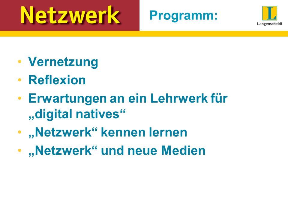 Programm: Vernetzung Reflexion Erwartungen an ein Lehrwerk für digital natives Netzwerk kennen lernen Netzwerk und neue Medien