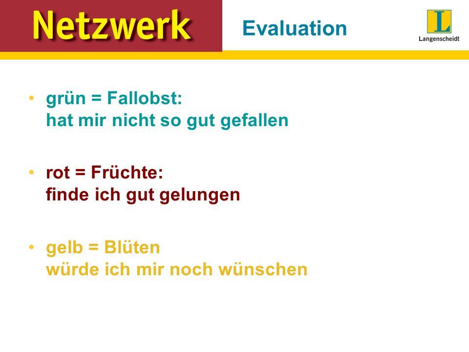 grün = Fallobst: hat mir nicht so gut gefallen rot = Früchte: finde ich gut gelungen gelb = Blüten würde ich mir noch wünschen Evaluation