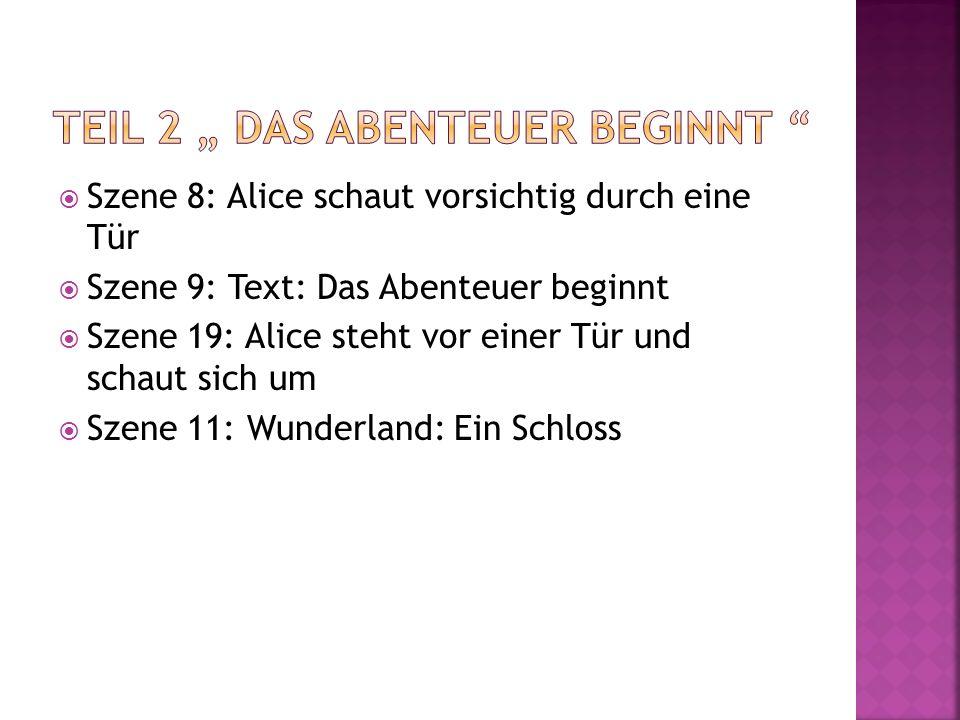 Szene 8: Alice schaut vorsichtig durch eine Tür Szene 9: Text: Das Abenteuer beginnt Szene 19: Alice steht vor einer Tür und schaut sich um Szene 11: