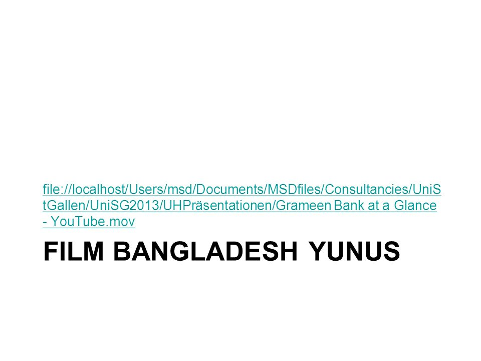 FILM BANGLADESH YUNUS file://localhost/Users/msd/Documents/MSDfiles/Consultancies/UniS tGallen/UniSG2013/UHPräsentationen/Grameen Bank at a Glance - Y