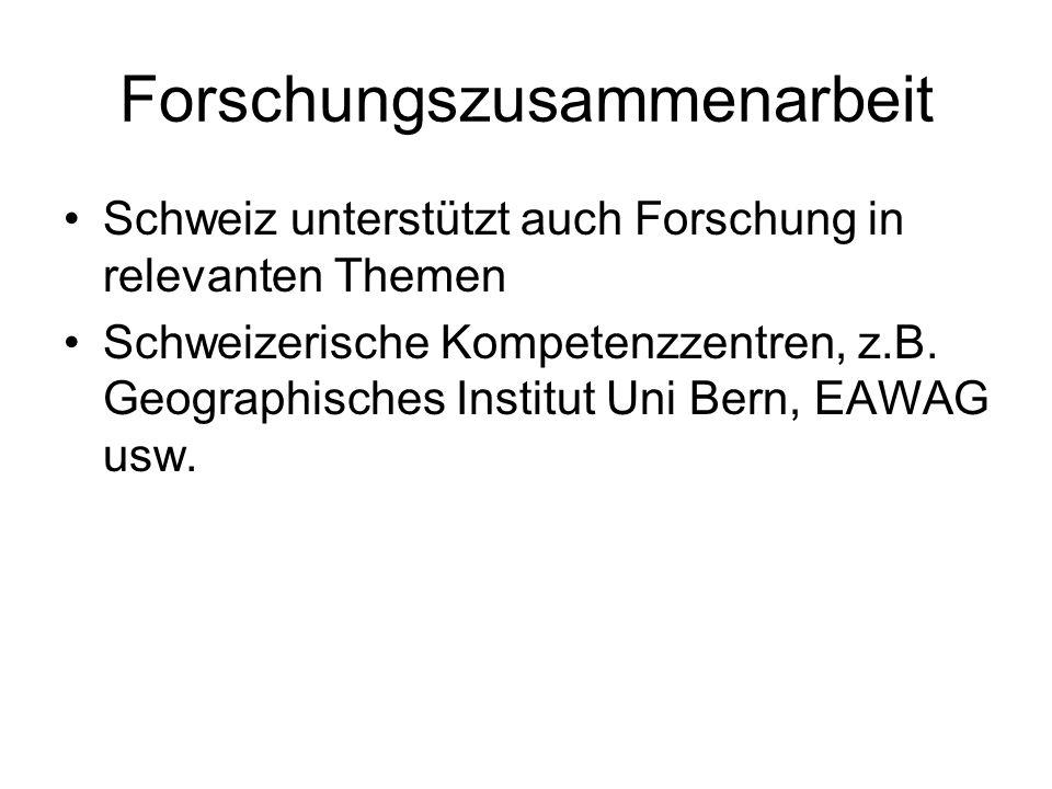 Forschungszusammenarbeit Schweiz unterstützt auch Forschung in relevanten Themen Schweizerische Kompetenzzentren, z.B. Geographisches Institut Uni Ber