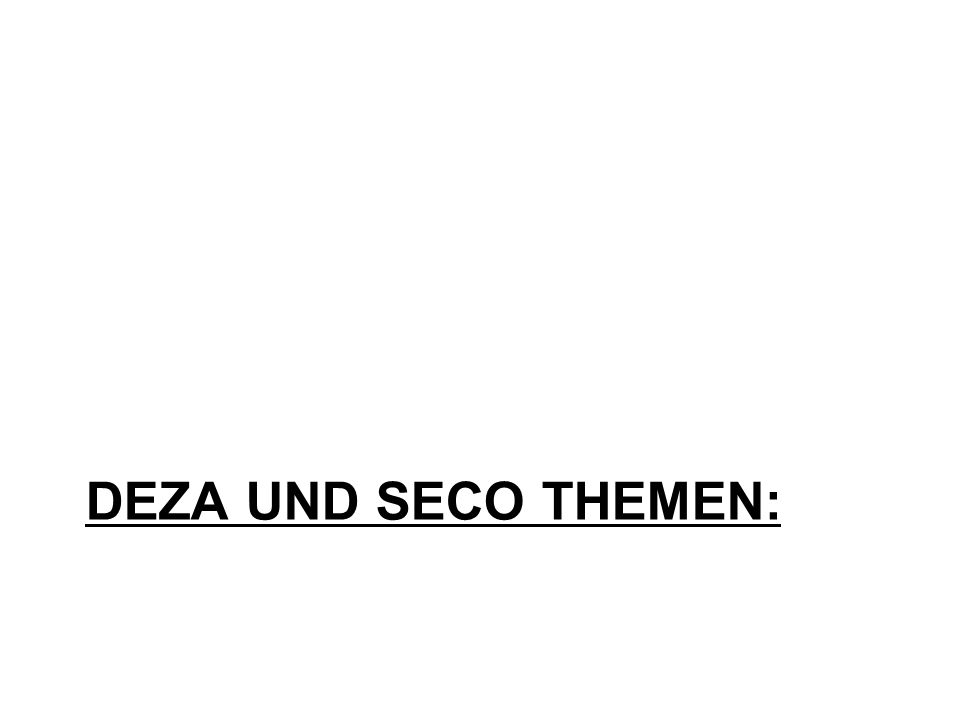 DEZA UND SECO THEMEN: