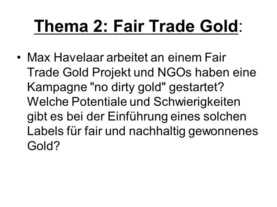Thema 2: Fair Trade Gold: Max Havelaar arbeitet an einem Fair Trade Gold Projekt und NGOs haben eine Kampagne