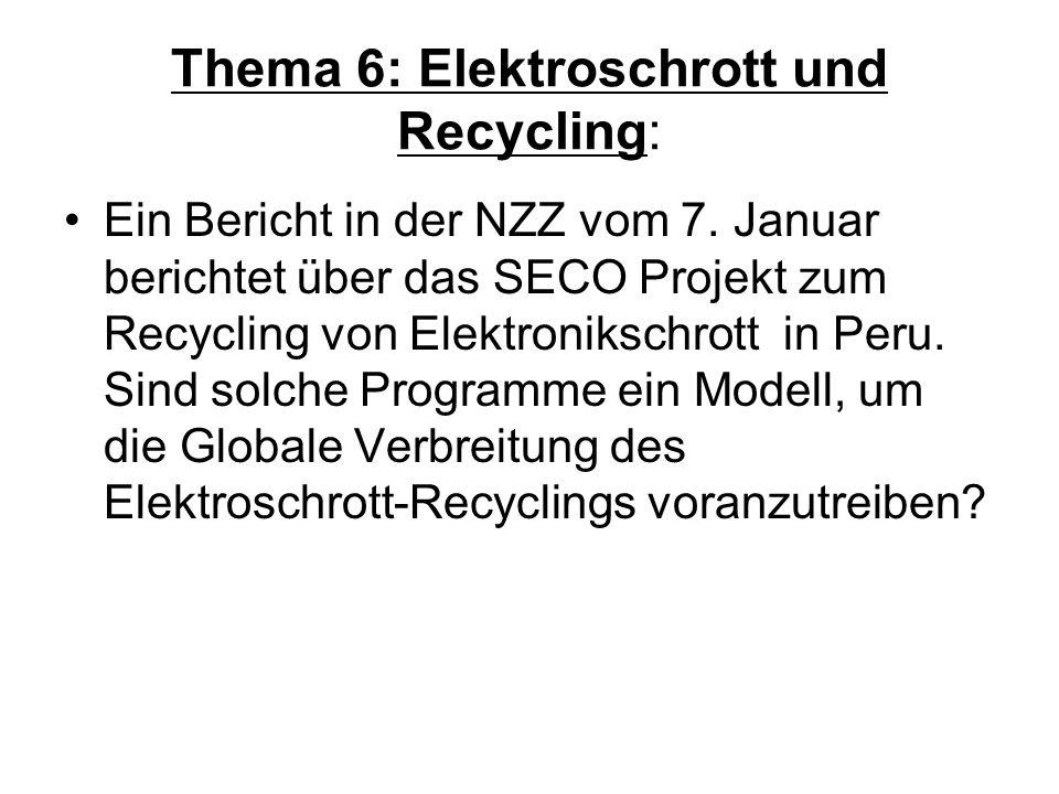 Thema 6: Elektroschrott und Recycling: Ein Bericht in der NZZ vom 7. Januar berichtet über das SECO Projekt zum Recycling von Elektronikschrott in Per