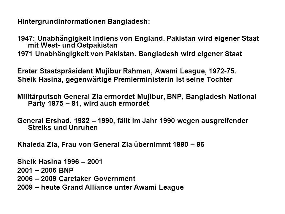 Hintergrundinformationen Bangladesh: 1947: Unabhängigkeit Indiens von England. Pakistan wird eigener Staat mit West- und Ostpakistan 1971 Unabhängigke