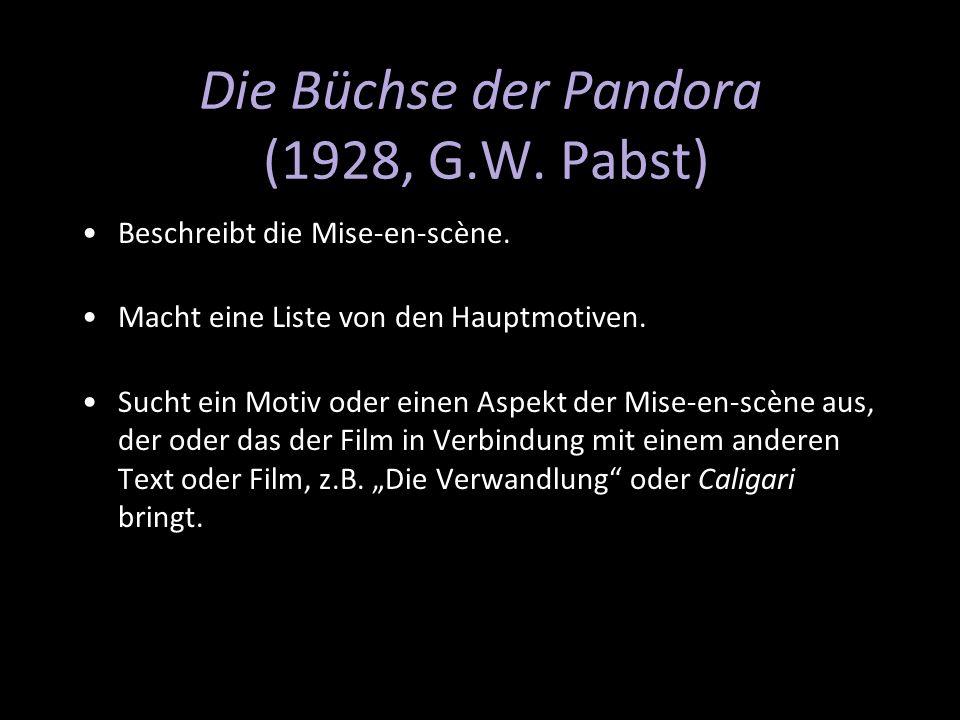 Die Büchse der Pandora (1928, G.W. Pabst) Beschreibt die Mise-en-scène. Macht eine Liste von den Hauptmotiven. Sucht ein Motiv oder einen Aspekt der M
