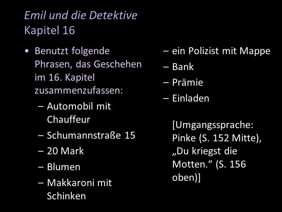 Emil und die Detektive Kapitel 16 Benutzt folgende Phrasen, das Geschehen im 16. Kapitel zusammenzufassen: –Automobil mit Chauffeur –Schumannstraße 15