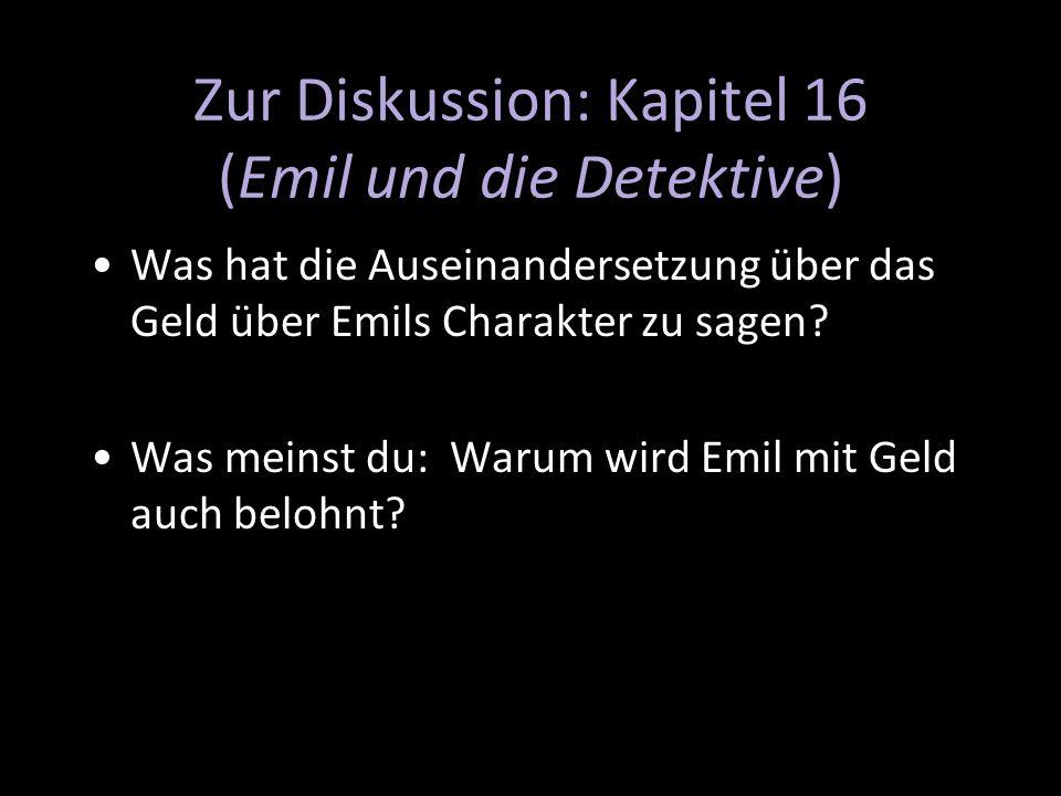 Zur Diskussion: Kapitel 16 (Emil und die Detektive) Was hat die Auseinandersetzung über das Geld über Emils Charakter zu sagen? Was meinst du: Warum w
