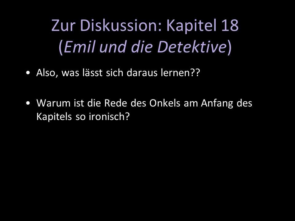 Zur Diskussion: Kapitel 18 (Emil und die Detektive) Also, was lässt sich daraus lernen?? Warum ist die Rede des Onkels am Anfang des Kapitels so ironi