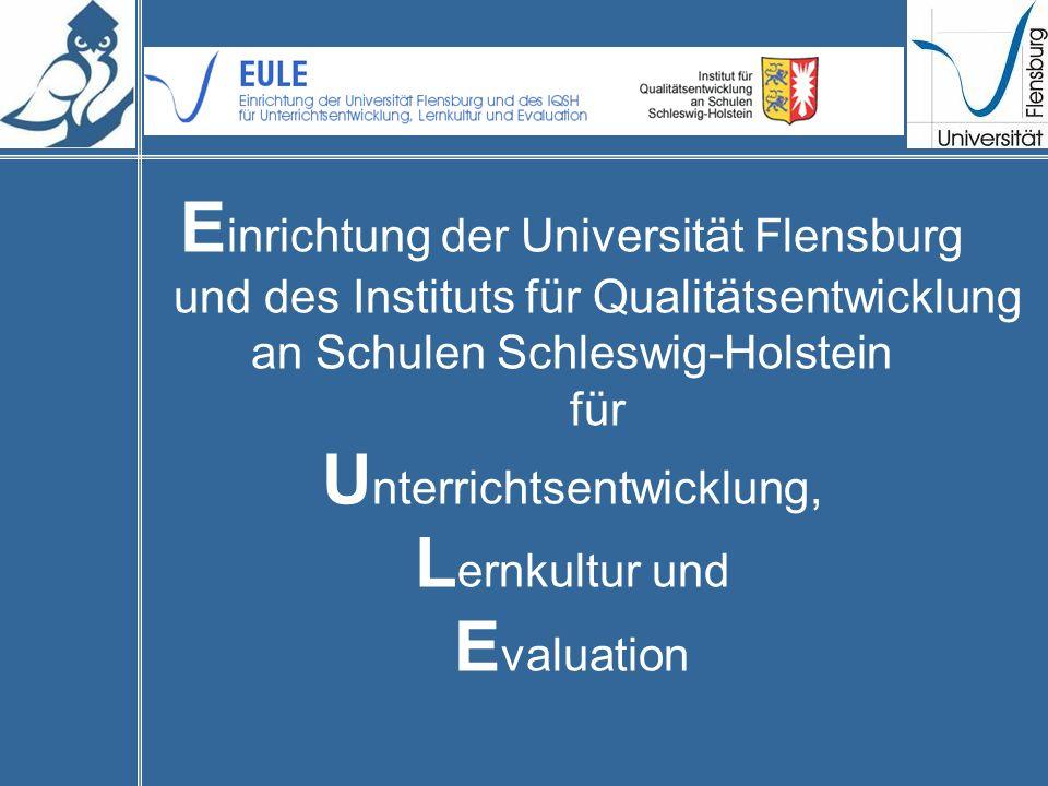 E inrichtung der Universität Flensburg und des Instituts für Qualitätsentwicklung an Schulen Schleswig-Holstein für U nterrichtsentwicklung, L ernkultur und E valuation