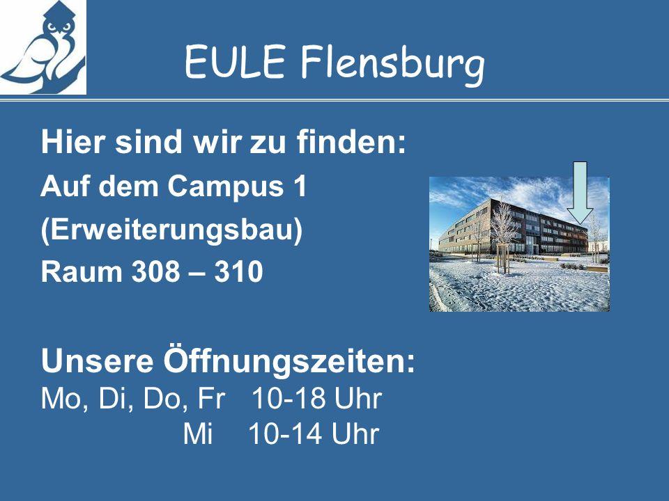 EULE Flensburg Hier sind wir zu finden: Auf dem Campus 1 (Erweiterungsbau) Raum 308 – 310 Unsere Öffnungszeiten: Mo, Di, Do, Fr 10-18 Uhr Mi 10-14 Uhr