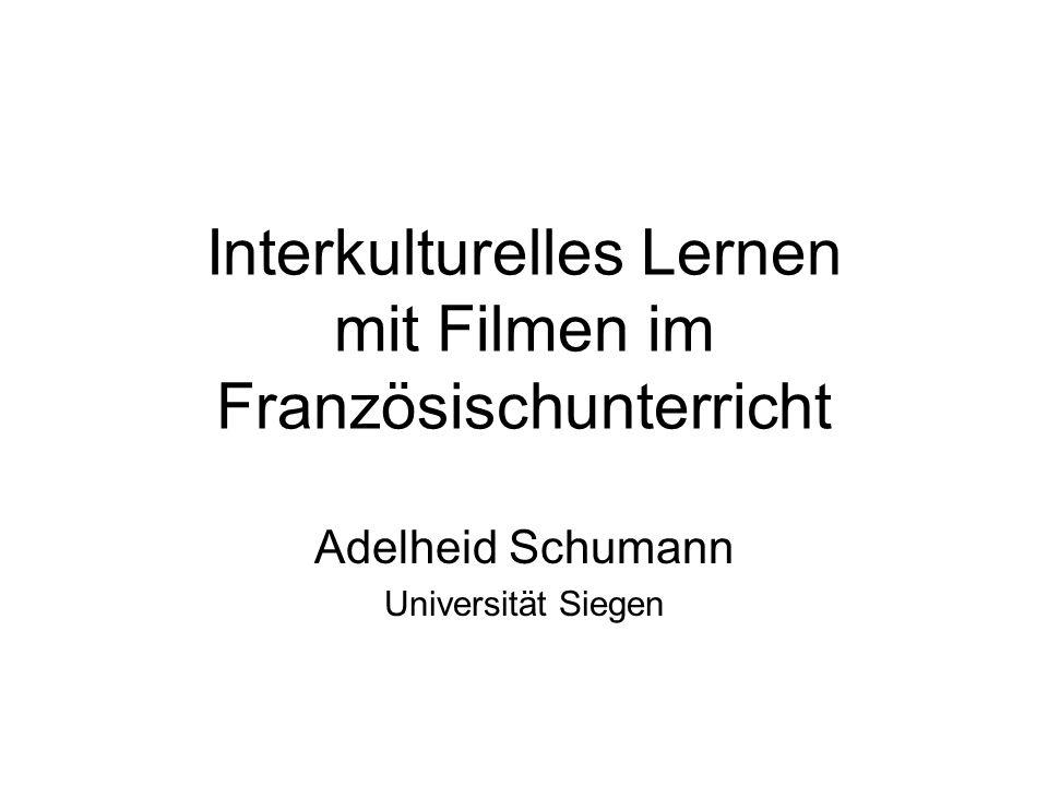 Interkulturelles Lernen mit Filmen im Französischunterricht Adelheid Schumann Universität Siegen