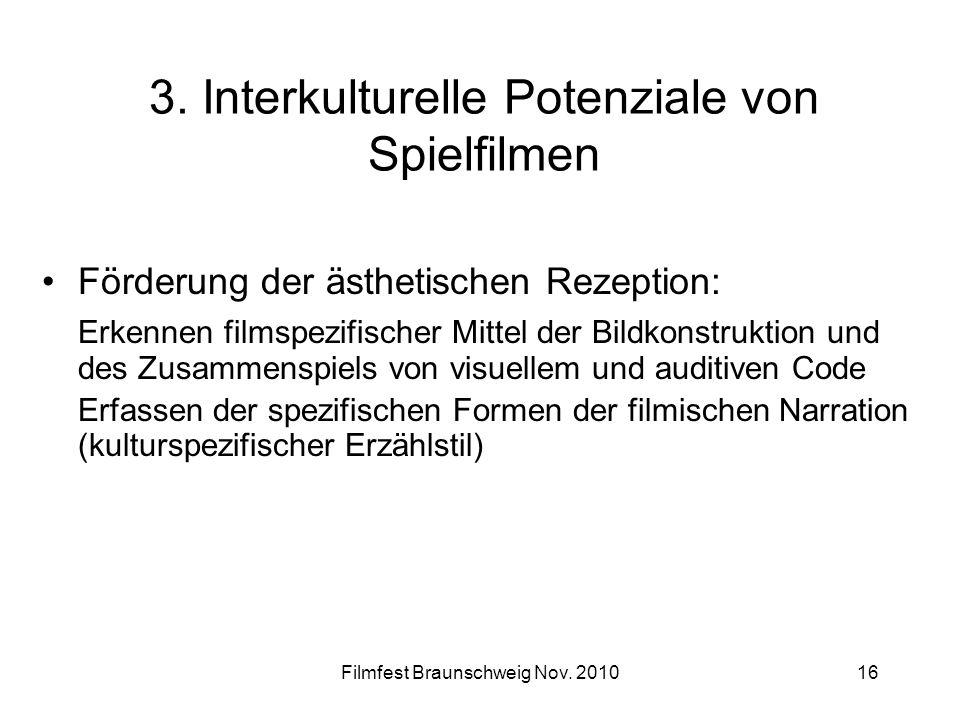 Filmfest Braunschweig Nov. 201016 3. Interkulturelle Potenziale von Spielfilmen Förderung der ästhetischen Rezeption: Erkennen filmspezifischer Mittel
