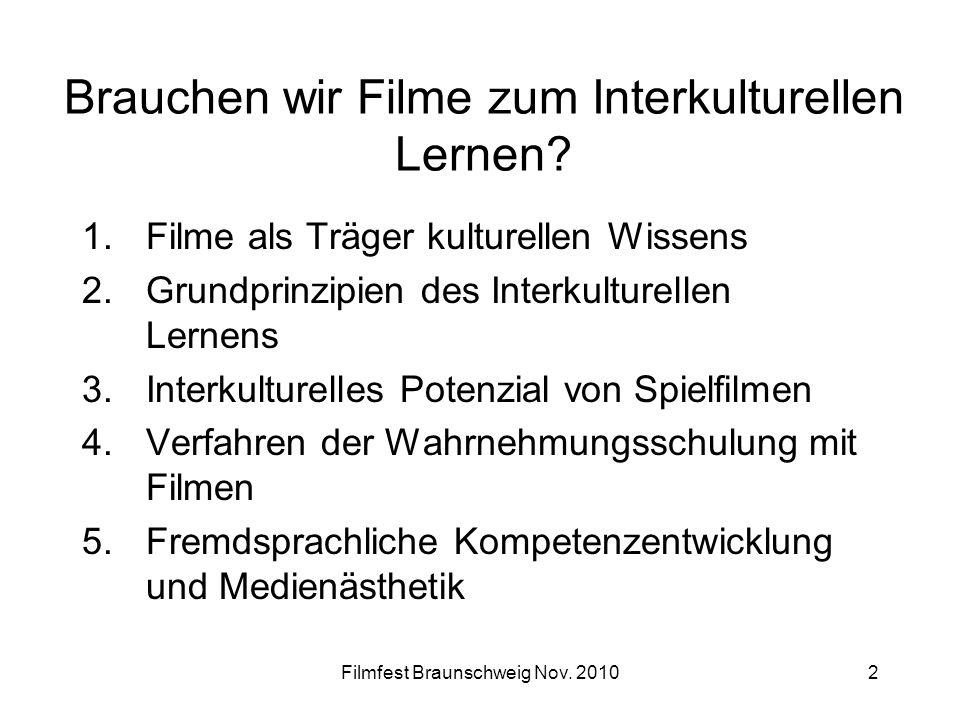 Filmfest Braunschweig Nov. 20102 Brauchen wir Filme zum Interkulturellen Lernen? 1.Filme als Träger kulturellen Wissens 2.Grundprinzipien des Interkul