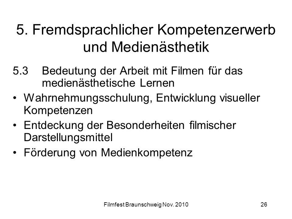 Filmfest Braunschweig Nov. 201026 5. Fremdsprachlicher Kompetenzerwerb und Medienästhetik 5.3Bedeutung der Arbeit mit Filmen für das medienästhetische