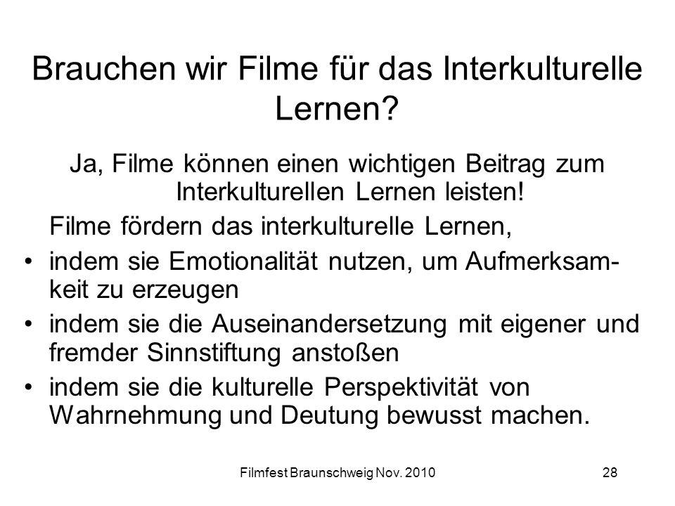 Filmfest Braunschweig Nov. 201028 Brauchen wir Filme für das Interkulturelle Lernen? Ja, Filme können einen wichtigen Beitrag zum Interkulturellen Ler
