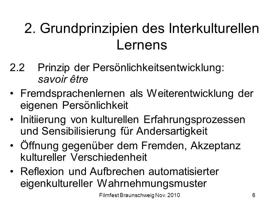 Filmfest Braunschweig Nov. 20106 2. Grundprinzipien des Interkulturellen Lernens 2.2Prinzip der Persönlichkeitsentwicklung: savoir être Fremdsprachenl