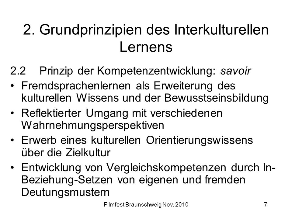 Filmfest Braunschweig Nov. 20107 2. Grundprinzipien des Interkulturellen Lernens 2.2Prinzip der Kompetenzentwicklung: savoir Fremdsprachenlernen als E